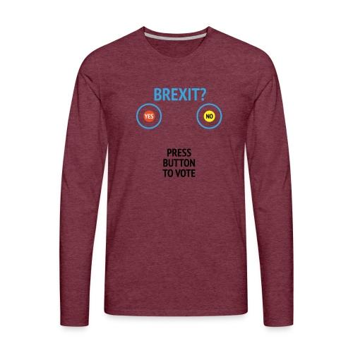 Brexit: Press Button To Vote - Herre premium T-shirt med lange ærmer
