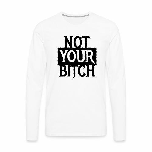 NOT YOUR BITCH - Coole Statement Geschenk Ideen - Männer Premium Langarmshirt