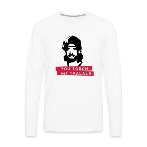 you touch my tralala - Männer Premium Langarmshirt