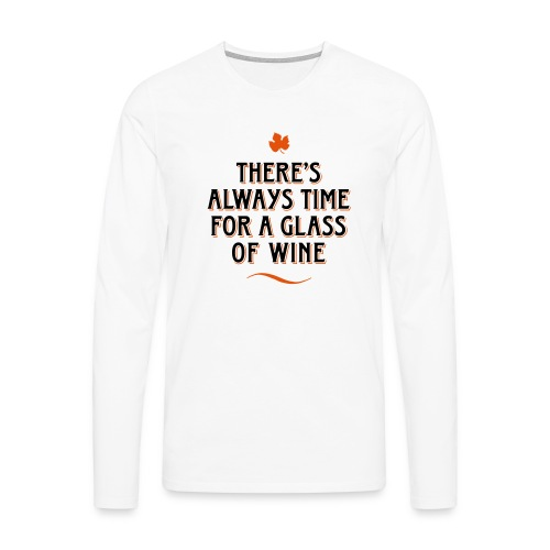 always Time for a Glass of Wine Wein Reben Trauben - Men's Premium Longsleeve Shirt