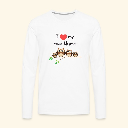 I love my two mums - T-shirt manches longues Premium Homme