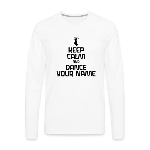 Keep Calm and Dance Your Name - Männer Premium Langarmshirt