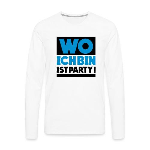 Wo ich bin ist Party! - Männer Premium Langarmshirt