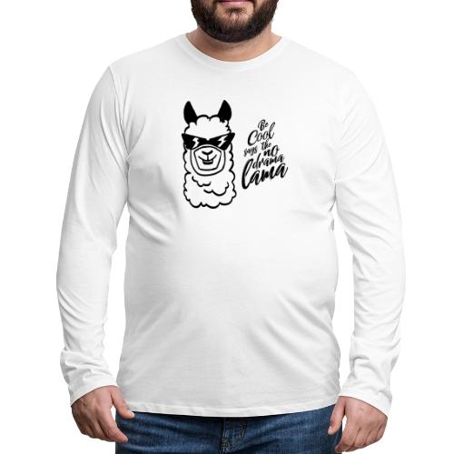 be cool says to the no drama lama - Männer Premium Langarmshirt