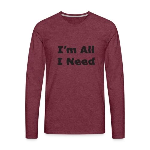 I'm All I Need - Men's Premium Longsleeve Shirt
