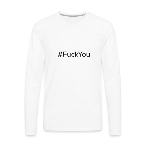 #FuckYou Black - Maglietta Premium a manica lunga da uomo
