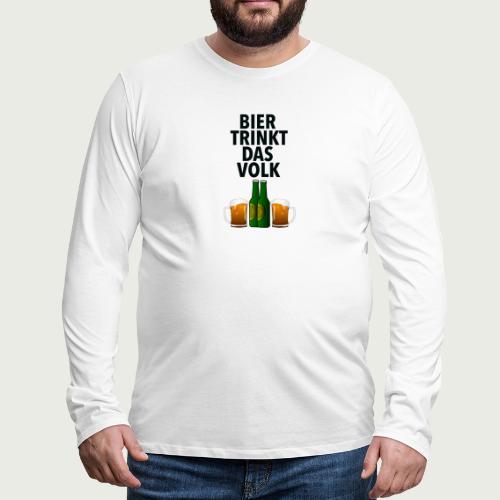 Bier Trinkt Das Volk - Männer Premium Langarmshirt