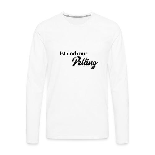 Ist doch nur Petting Blac - Männer Premium Langarmshirt