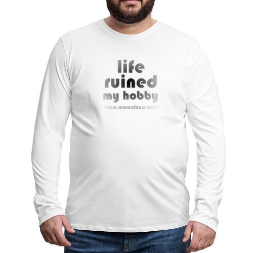life ruined my hobby faded - Men's Premium Longsleeve Shirt