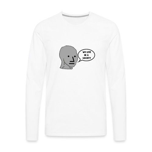 NPC We Live in a Society Meme - Men's Premium Longsleeve Shirt