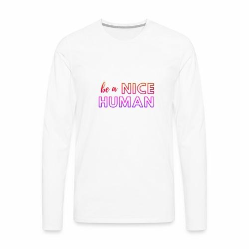 Be a Nice Human   rainbow - Maglietta Premium a manica lunga da uomo