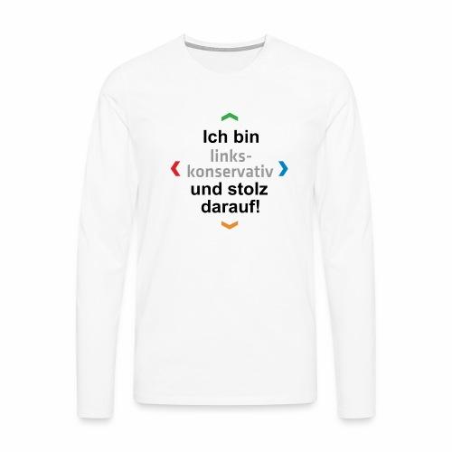 Ich bin links-konservativ und stolz darauf! - Männer Premium Langarmshirt