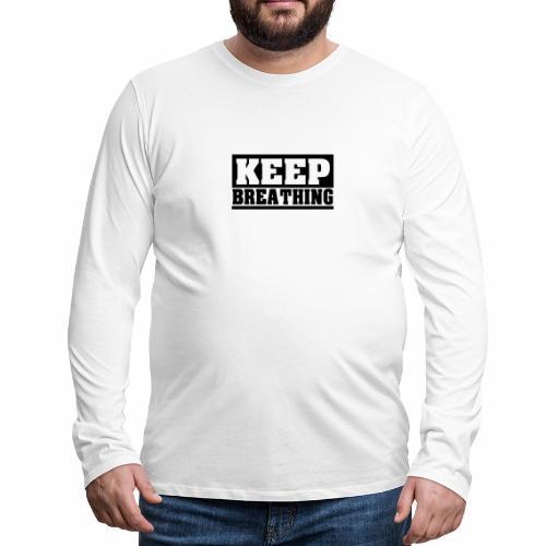 KEEP BREATHING Spruch, atme weiter, schlicht - Männer Premium Langarmshirt