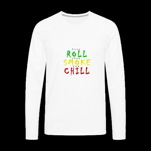 first ROLL then SMOKE now CHILL - Männer Premium Langarmshirt