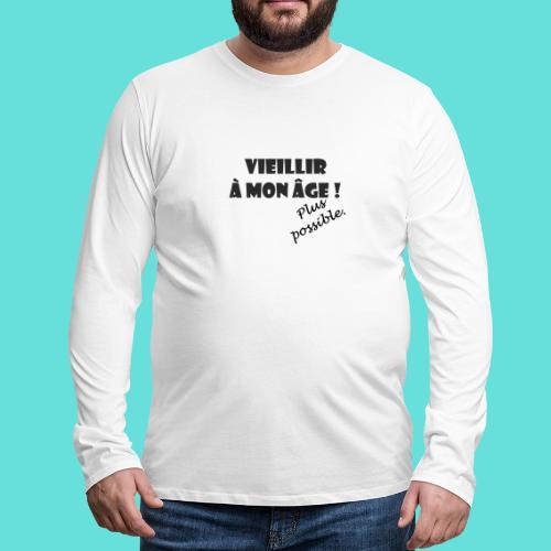 Vieillir à mon âge ! Plus possible. - T-shirt manches longues Premium Homme
