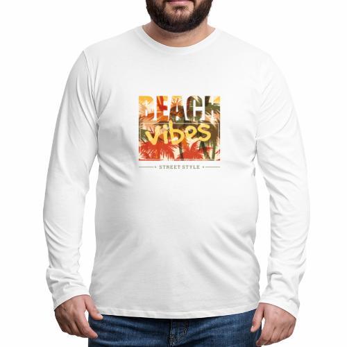 beach vibes street style - Männer Premium Langarmshirt