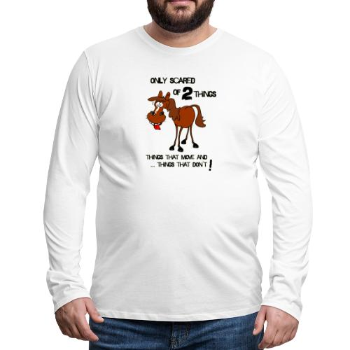 only scared of 2 things - Männer Premium Langarmshirt