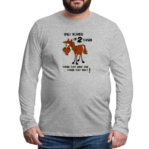 only scared of 2 things - Männer Premium Langarmshirt