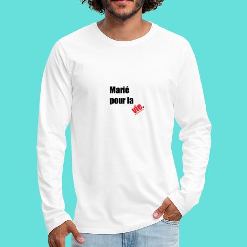 Marié pour la vie. - T-shirt manches longues Premium Homme