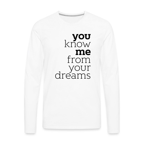 you know me from your dreams - Männer Premium Langarmshirt
