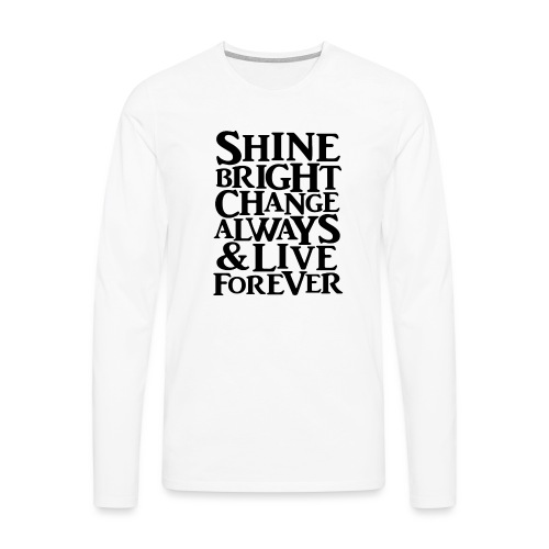Shine Bright, Change Always & Live Forever - Men's Premium Longsleeve Shirt