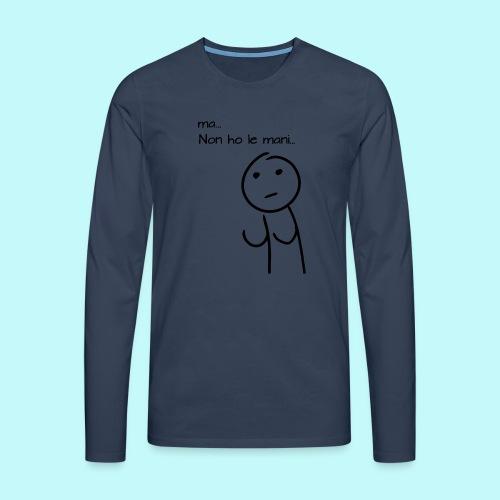 ma-non-ho-le-mani - Maglietta Premium a manica lunga da uomo