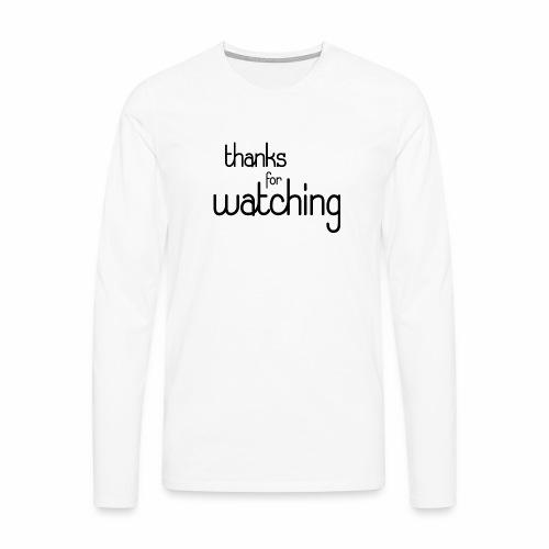 thanks for watching - Männer Premium Langarmshirt