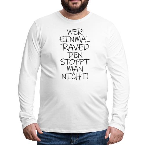 Wer einmal raved den stoppt man nicht Technojunkie - Männer Premium Langarmshirt