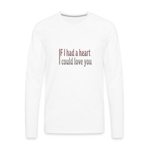 if i had a heart i could love you - Men's Premium Longsleeve Shirt