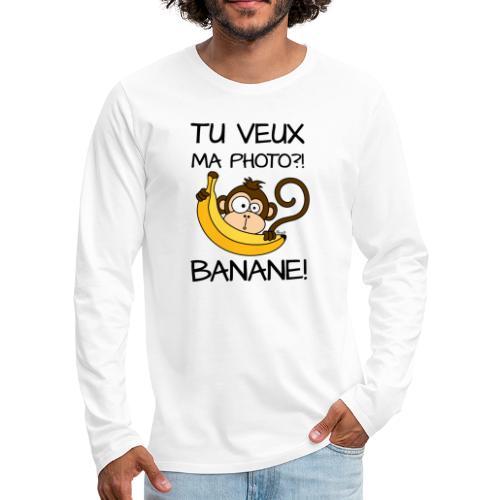 Singe, Tu Veux Ma Photo Banane !? - T-shirt manches longues Premium Homme