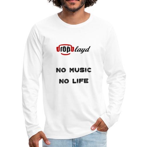 dropblayd Merch - No Music No Life - Männer Premium Langarmshirt