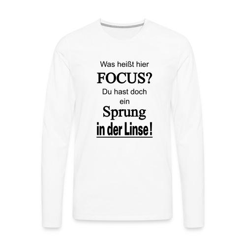 Was heißt hier Focus? Du hast Sprung in der Linse! - Männer Premium Langarmshirt