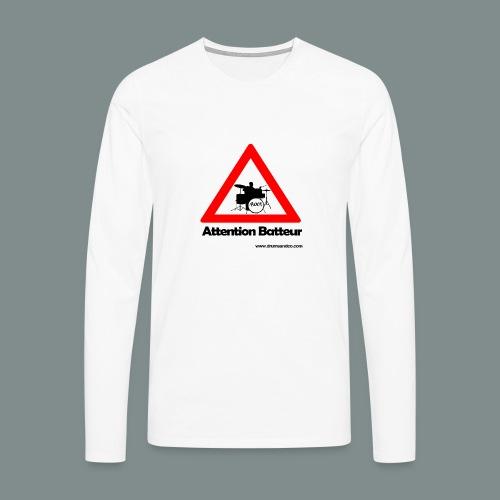 Attention batteur - cadeau batterie humour - T-shirt manches longues Premium Homme