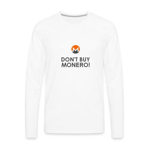 DON'T BUY MONERO! - Men's Premium Longsleeve Shirt