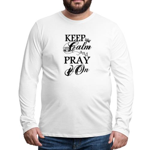 keep calm and pray on - Männer Premium Langarmshirt