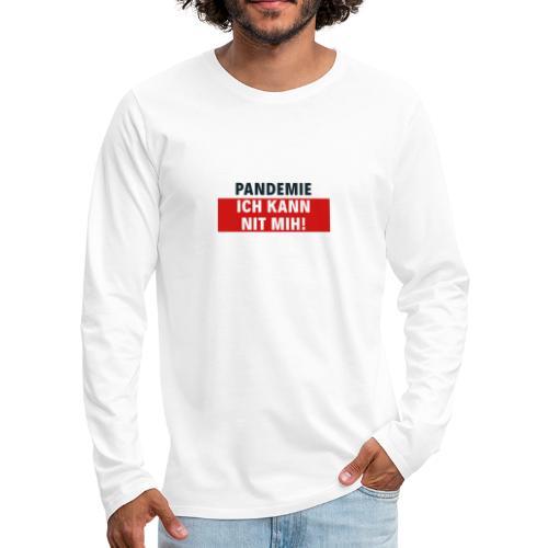 Pandemie ich kann nit mih! - Männer Premium Langarmshirt