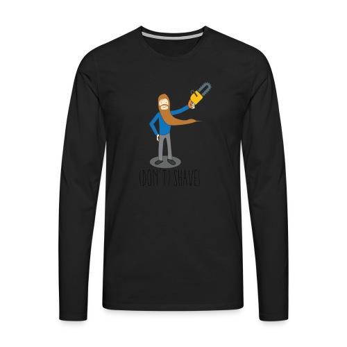 (Don't) SHAVE! - Maglietta Premium a manica lunga da uomo
