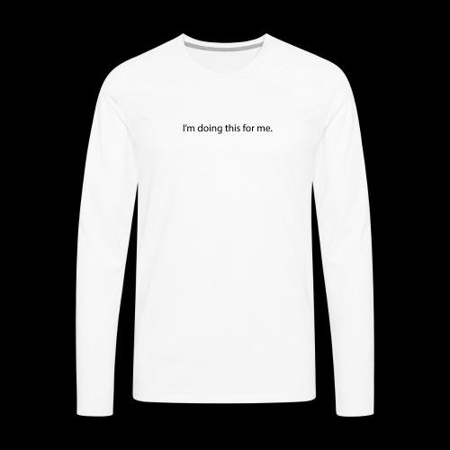 im doing this for me - Herre premium T-shirt med lange ærmer