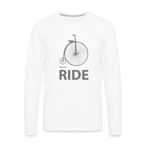 Born To Ride - Men's Premium Longsleeve Shirt