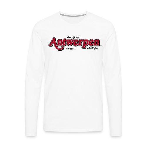 Ge zijt van Antwerpen als ge - Mannen Premium shirt met lange mouwen