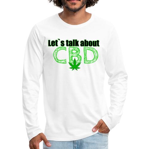Let´s talk about CBD - Cannabis CBD Öl Merch - Männer Premium Langarmshirt
