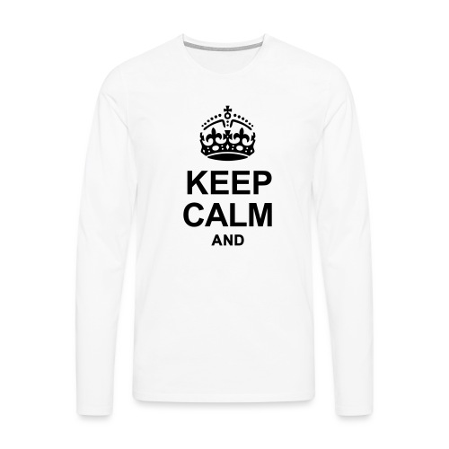 KEEP CALM - Men's Premium Longsleeve Shirt