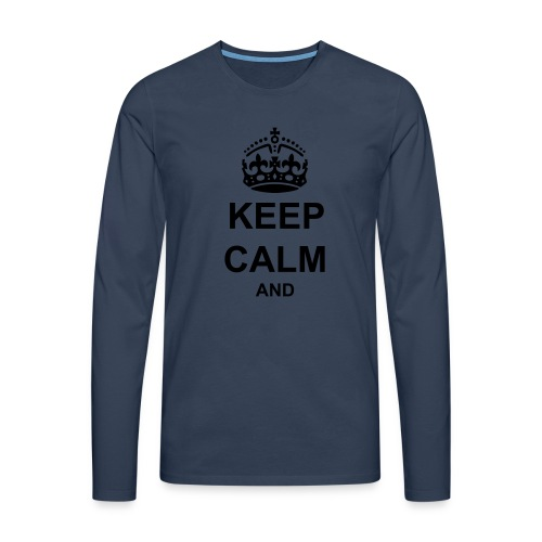 Keep Calm And Your Text Best Price - Men's Premium Longsleeve Shirt