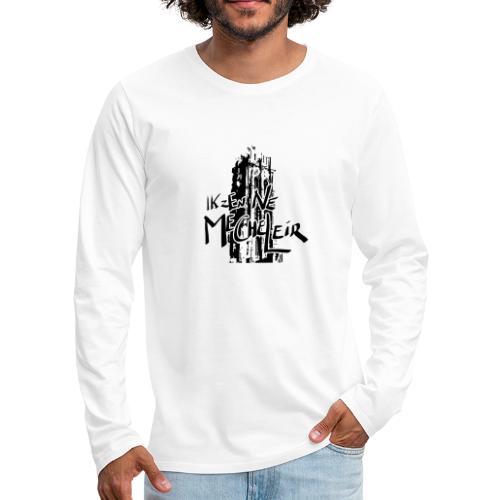 Ik zen Ne Mecheleir - Mannen Premium shirt met lange mouwen