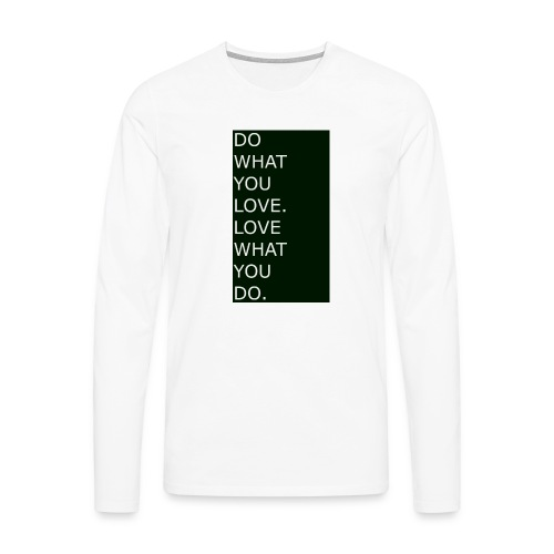 DO WHAT YOU LOVE. LOVE WHAT YOU DO. White - Männer Premium Langarmshirt