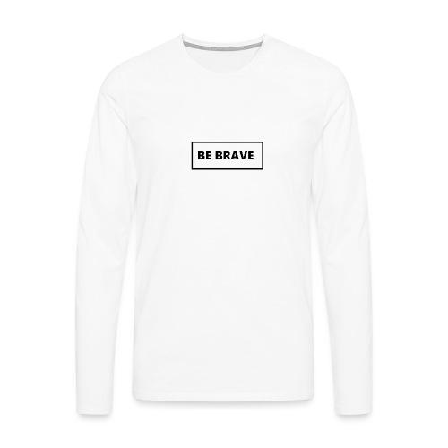 BE BRAVE Sweater - Mannen Premium shirt met lange mouwen