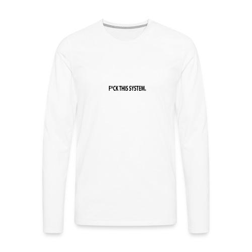 Fck this system phone case - Men's Premium Longsleeve Shirt