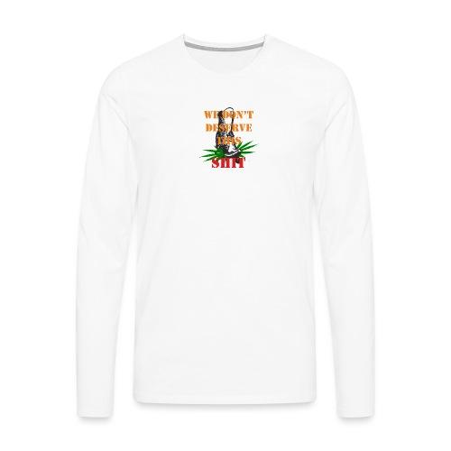 We Dont Deserve this Shit - Långärmad premium-T-shirt herr