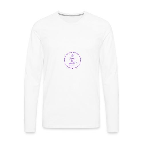 Ferme ta gueule ! - T-shirt manches longues Premium Homme