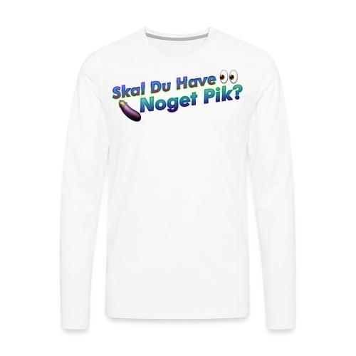 Skal Du Have Noget P*k - Herre premium T-shirt med lange ærmer